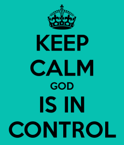 Keep calm, God is in control!
